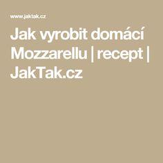 Jak vyrobit domácí Mozzarellu   recept   JakTak.cz