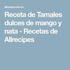 Receta de Tamales dulces de mango y nata - Recetas de Allrecipes