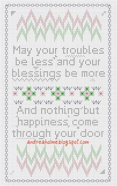 May your troubles be less and your blessings be more, and nothing but happiness come through your door. (Free cross stitch pattern - Irish Blessing by drea_dear)