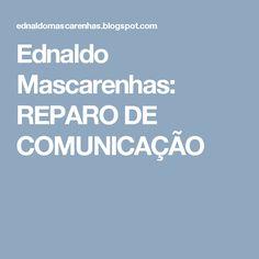 Ednaldo Mascarenhas: REPARO DE COMUNICAÇÃO