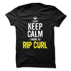I Can't keep calm, i work at RIP CURL T-Shirts, Hoodies. BUY IT NOW ==► https://www.sunfrog.com/Funny/Special--I-Cant-keep-calm-i-work-at-RIP-CURL.html?id=41382