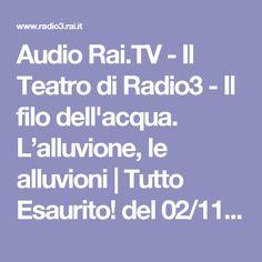 Audio Rai.TV - Il Teatro di Radio3 - Il filo dell'acqua. L'alluvione, le alluvioni   Tutto Esaurito! del 02/11/2016 ore 20.30