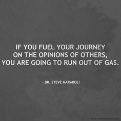I'm Not Stupid I Just Don't Care | If you fuel your journey on the opinions of others, you are going to ...