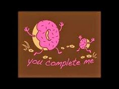 Donuts...you complete me