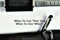 When To Use 'That' And When To Use 'Which' - Writers Write