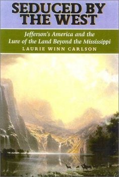 Seduced by the West: Jefferson's America and the Lure of the Land Beyond the Mississippi (Lewis & Clark Expedition) by Laurie Winn Carlson. $26.00. Publisher: Ivan R. Dee; First Edition edition (April 8, 2003). Author: Laurie Winn Carlson. Series - Lewis & Clark Expedition. 256 pages. Publication: April 8, 2003