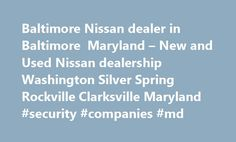 Baltimore Nissan dealer in Baltimore Maryland – New and Used Nissan dealership Washington Silver Spring Rockville Clarksville Maryland #security #companies #md http://liberia.remmont.com/baltimore-nissan-dealer-in-baltimore-maryland-new-and-used-nissan-dealership-washington-silver-spring-rockville-clarksville-maryland-security-companies-md/  # Why Antwerpen Nissan – Security We appreciate you taking the time today to visit our web site. Our goal is to give you an interactive tour of our new…