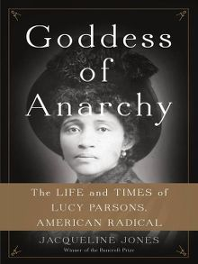 Goddess of Anarchy by Jacqueline Jones  #goddessofanarchy #LucyParsons #suffragates #jacquelinejones