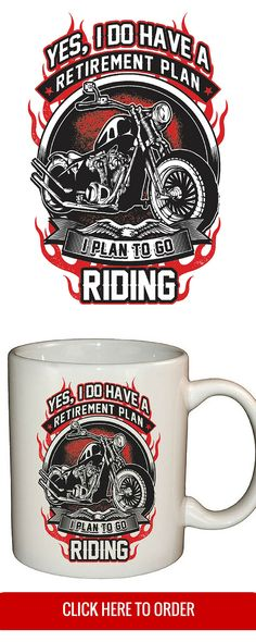 "Just released! ""Yes I Do Have A Retirement Plan, I Plan On Riding"" Coffee Mug - Motorcycle Biker Gift - ORDER HERE: http://skullsociety.com/products/retirement-plan-mug?variant=4364460613"