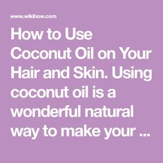 How to Use Coconut Oil on Your Hair and Skin. Using coconut oil is a wonderful natural way to make your hair and skin soft, radiant, and healthy. Coconut oil is natural and contains no harmful chemicals. Toss out your deep conditioners,...
