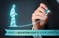 Make a Quantum Leap in Your Growth