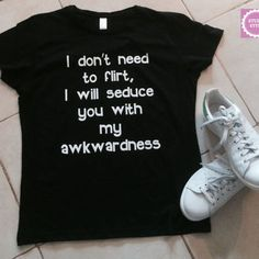 I dont need to flirt, i will seduce you with my awkwardness t-shirts for women… Three Days Grace, Shirts For Teens, T Shirts For Women, Cool Shirts For Girls, Teen Shirts, Sassy Shirts, Funny Shirts, Cool T Shirts, Sarcastic Shirts