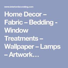 Home Decor – Fabric – Bedding - Window Treatments – Wallpaper – Lamps – Artwork…
