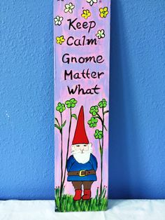 Keep calm Gnome matter What Gnome Garden, Garden Art, Gnome Paint, Gnome Pictures, Gnome Village, Peace Pole, Sock Snowman, Gnome House, Woodland Creatures