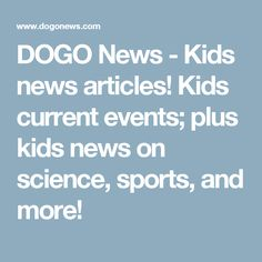 DOGO News - Kids news articles! plus kids news on science, sports, and more! - Page 2 Science Current Events, Current Events News, News Articles For Kids, Kids News, Educational Videos, Educational Technology, Teaching 6th Grade, Maps For Kids, Event Template