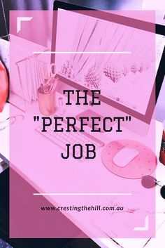 """Is there any such th Is there any such thing as the """"Perfect"""" job? Does it only happen for a lucky few?"""