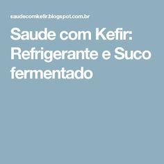 Saude com Kefir: Refrigerante e Suco fermentado
