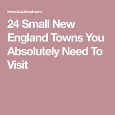 24 Small New England Towns You Absolutely Need To Visit