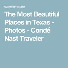 The Most Beautiful Places in Texas - Photos - Condé Nast Traveler