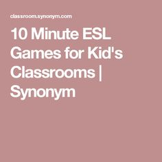 10 Minute ESL Games for Kid's Classrooms | Synonym
