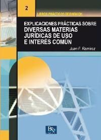 Explicaciones prácticas sobre diversas materias jurídicas de uso e interés común de Juan Francisco Ramírez. http://absysnetweb.bbtk.ull.es/cgi-bin/abnetopac01?TITN=499808