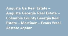 "Augusta Ga Real Estate – Augusta Georgia Real Estate – Columbia County Georgia Real Estate – Martinez – Evans #real #estate #qatar http://real-estate.remmont.com/augusta-ga-real-estate-augusta-georgia-real-estate-columbia-county-georgia-real-estate-martinez-evans-real-estate-qatar/  #augusta ga real estate # Augusta Ga Real Estate ""Augusta's FULL Service Discount Real Estate Brokers"" ""Buyers Brokers and Agents"" Buying Augusta Ga Real Estate Buyer's Brokers We will work exclusively for you…"