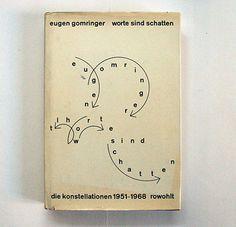 Eugen Gomringer: Worte sind Schatten / Die Konstellationen 1951–1968. Reinbek bei Hamburg: E. Rowohlt Verlag GmbH, 1969. Designer: Max Bill (jacket)