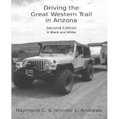 Driving the Great Western Trail in Arizona: An Off-Road Travel Guide to the Great Western Trail in Arizona