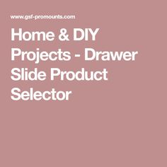 Home & DIY Projects - Drawer Slide Product Selector