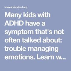 Many kids with ADHD have a symptom that's not often talked about: trouble managing emotions. Learn why children with ADHD struggle to control emotions and how to help.