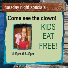 Kids eat free every Tuesday 5:30-8:30pm... Come see the clown!