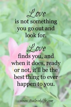 Ready or not, love will find you All Quotes, Quotes For Him, Great Quotes, Quotes To Live By, Inspirational Quotes, Wisdom Quotes, Motivational Quotes, Finding Yourself Quotes, Love Will Find You