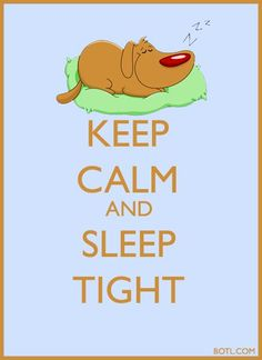 KEEP CALM and SLEEP TIGHT  (♪♫ Click the enlarged image/link to hear the music ♪♫)