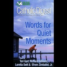 Catholic Digest: Words For Quiet Moments (Audible Audio Edition)  http://ruskinmls.com/pinterestamz.php?p=B003I7E7N8  B003I7E7N8