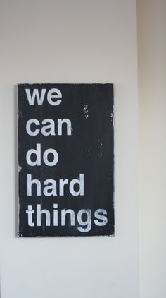"my mom used to say this all the time to me when i was little ""you can do hard things"" i felt confident!"