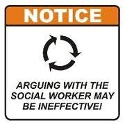 """Don't argue with the social worker -- There is no """"may be"""" about it"""
