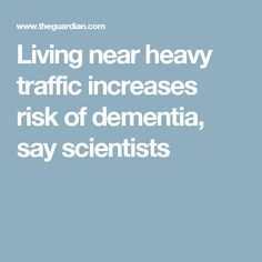 Living near heavy traffic increases risk of dementia, say scientists