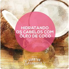 O óleo de coco é rico em vitamina E e ácidos graxos, por isso é um ótimo hidratante.