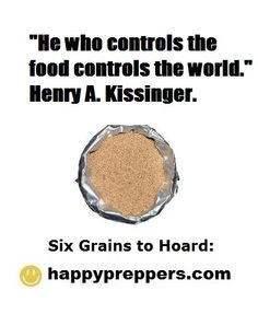 LEARN the six grains to hoard. In addition to stockpiling grains, stock up on non-GMO seeds, a seed sprouter, and a grain mill. http://www.happypreppers.com/Grains.html
