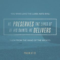 """O you who love the Lord, hate evil! He preserves the lives of his saints; he delivers them from the hand of the wicked."" ‭‭Psalms‬ ‭97:10‬ ‭ESV‬ #votd📖✝ #votd📖 #verse #verseoftheday #verseoftheday🙏 #votd #votd🙌🏾🙏🏾 #bible #bibleverse #bibleverseoftheday #scripture #scriptureoftheday #dailyword #jesus #jesuschrist"