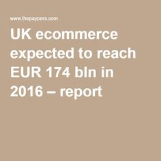 UK ecommerce expected to reach EUR 174 bln in 2016 – report
