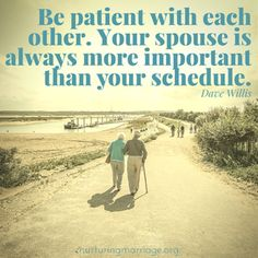 Be patient with each other. Your spouse is always more important than your schedule. Check out this awesome marriage website! (Blessed With The Best Boyfriend) Biblical Marriage, Marriage Relationship, Happy Marriage, Marriage Advice, Love And Marriage, Dave Willis, Inspirational Marriage Quotes, Flirty Quotes, Best Boyfriend