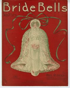 """""""Bride Bells"""" ~ 1901 Sheet music cover with a lovely illustration of a vintage bride in the shape of a bell."""