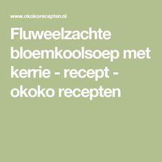 Fluweelzachte bloemkoolsoep met kerrie - recept - okoko recepten