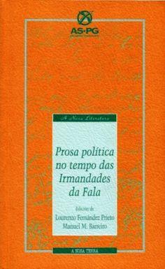 TituloProsa política no tempo das Irmandades da Fala / edición de Lourenzo Fernández Prieto, Manuel M. Barreiro PublicacA Coruña : Asociación Socio-Pedagóxica Galega, [1996] http://kmelot.biblioteca.udc.es/record=b1150739~S1*gag