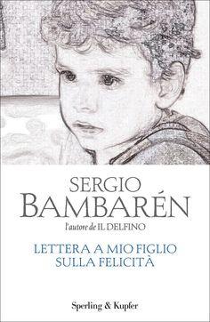 """Lettera a mio figlio sulla felicità - Sergio Bambarén - Sperling & Kupfer. """"Non c'è momento migliore per essere più felici di adesso, qui e ora"""" (2010)"""