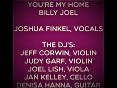 YOU'RE MY HOME JOSHUA FINKEL, VOCALS WITH THE DJ'S Billy Joel, The Dj, Current Events, Acting
