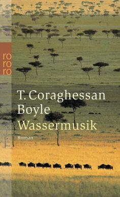 Wassermusik. Roman: Amazon.de: T. Coraghessan Boyle, Werner Richter: Bücher