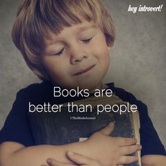 Books Are Better Than People - https://themindsjournal.com/books-are-better-than-people/