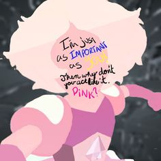 """I want one. I want an army. I want my own planet! I'm just as important as you!"" ""Then why don't you act like it, Pink?!"" #stevenuniverse #pinkdiamond"